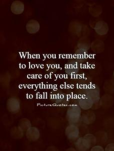 when-you-remember-to-love-you-and-take-care-of-you-first-everything-else-tends-to-fall-into-place-quote-1